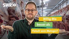 Ökochecker SWR: Fleisch vom Metzger vs. Bio-Fleisch von Lidl, Aldi und Co.
